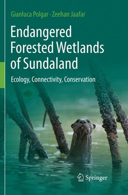 Abbildung von Polgar / Jaafar | Endangered Forested Wetlands of Sundaland | Softcover reprint of the original 1st ed. 2018 | 2018 | Ecology, Connectivity, Conserv...