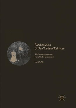 Abbildung von Abe | Rural Isolation and Dual Cultural Existence | Softcover reprint of the original 1st ed. 2017 | 2018 | The Japanese-American Kona Cof...
