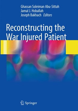 Abbildung von Abu-Sittah / Hoballah / Bakhach | Reconstructing the War Injured Patient | Softcover reprint of the original 1st ed. 2017 | 2018