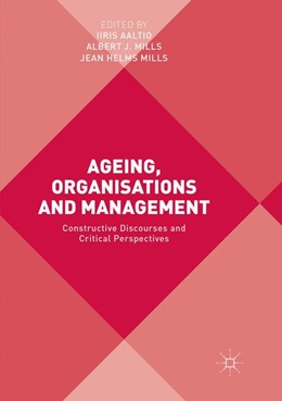 Abbildung von Aaltio / Mills | Ageing, Organisations and Management | Softcover reprint of the original 1st ed. 2017 | 2018 | Constructive Discourses and Cr...