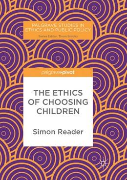 Abbildung von Reader | The Ethics of Choosing Children | Softcover reprint of the original 1st ed. 2017 | 2018