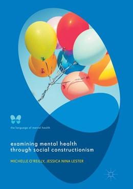 Abbildung von O'Reilly / Lester | Examining Mental Health through Social Constructionism | 1. Auflage | 2018 | beck-shop.de