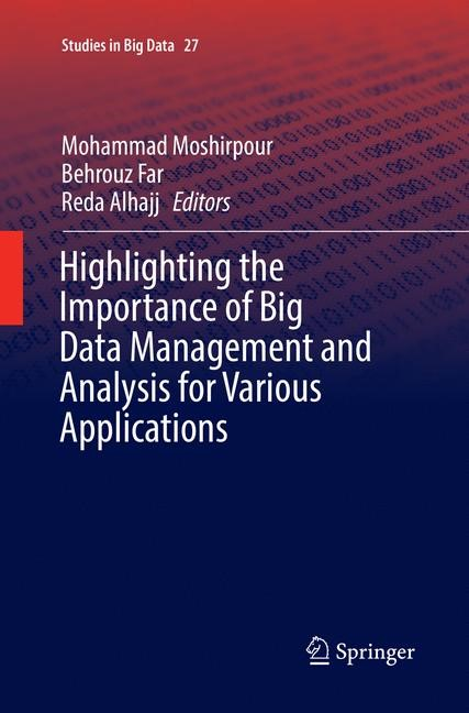Highlighting the Importance of Big Data Management and Analysis for Various Applications | Moshirpour / Far / Alhajj | Softcover reprint of the original 1st ed. 2018, 2018 | Buch (Cover)
