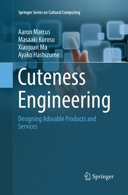 Abbildung von Marcus / Kurosu / Ma   Cuteness Engineering   Softcover reprint of the original 1st ed. 2017   2018   Designing Adorable Products an...