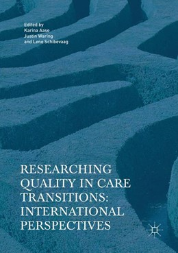 Abbildung von Aase / Waring / Schibevaag | Researching Quality in Care Transitions | Softcover reprint of the original 1st ed. 2017 | 2018 | International Perspectives
