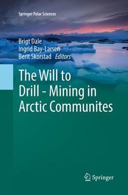 Abbildung von Dale / Bay-Larsen | The Will to Drill - Mining in Arctic Communites | 1. Auflage | 2018 | beck-shop.de