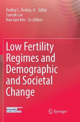 Abbildung von Poston, Jr. | Low Fertility Regimes and Demographic and Societal Change | Softcover reprint of the original 1st ed. 2018 | 2018