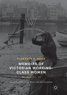 Abbildung von Boos | Memoirs of Victorian Working-Class Women | Softcover reprint of the original 1st ed. 2017 | 2018 | The Hard Way Up