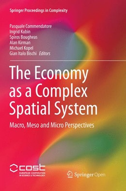 Abbildung von Commendatore / Kubin / Bougheas / Kirman / Kopel / Bischi | The Economy as a Complex Spatial System | Softcover reprint of the original 1st ed. 2018 | 2018 | Macro, Meso and Micro Perspect...