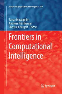 Abbildung von Mostaghim / Nürnberger / Borgelt | Frontiers in Computational Intelligence | Softcover reprint of the original 1st ed. 2018 | 2018 | 739