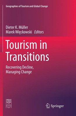 Abbildung von Müller / Wieckowski | Tourism in Transitions | Softcover reprint of the original 1st ed. 2018 | 2018 | Recovering Decline, Managing C...