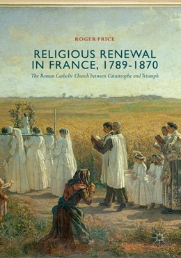 Abbildung von Price | Religious Renewal in France, 1789-1870 | Softcover reprint of the original 1st ed. 2018 | 2018 | The Roman Catholic Church betw...