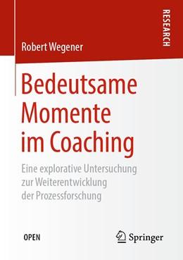 Abbildung von Wegener   Bedeutsame Momente im Coaching   1. Auflage   2019   beck-shop.de