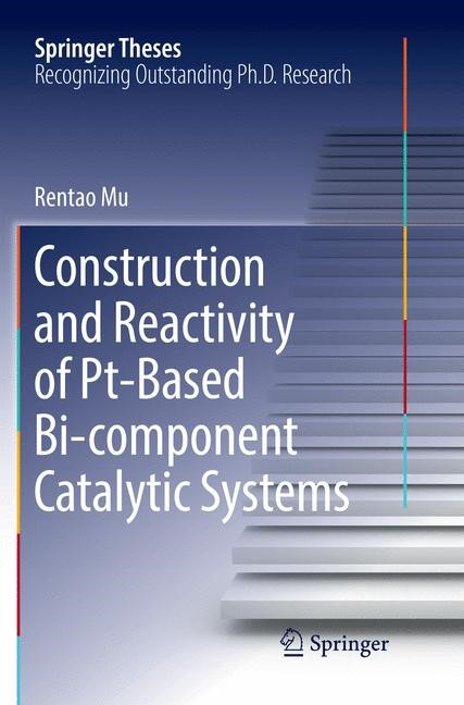 Construction and Reactivity of Pt-Based Bi-component Catalytic Systems | Mu | Softcover reprint of the original 1st ed. 2017, 2018 | Buch (Cover)