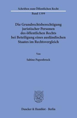 Abbildung von Papenbrock | Die Grundrechtsberechtigung juristischer Personen des öffentlichen Rechts bei Beteiligung eines ausländischen Staates im Rechtsvergleich | 2019
