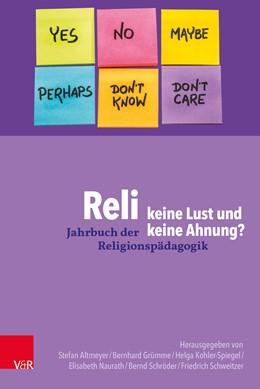 Abbildung von Schweitzer / Schröder / Kohler-Spiegel / Grümme / Naurath / Altmeyer | Reli – keine Lust und keine Ahnung? | 1. Auflage 2019 | 2019 | Band 35, Jahr 2019