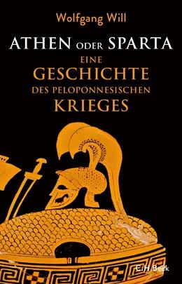 Abbildung von Will, Wolfgang | Athen oder Sparta | 2019 | Die Geschichte des Peloponnesi...