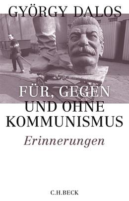 Abbildung von Dalos, György | Für, gegen und ohne Kommunismus | 2019 | Erinnerungen
