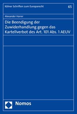 Abbildung von Harrer   Die Beendigung der Zuwiderhandlung gegen das Kartellverbot des Art. 101 Abs. 1 AEUV   1. Auflage   2019   beck-shop.de