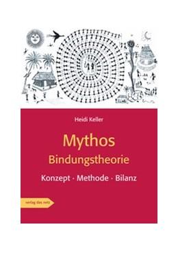 Abbildung von Keller | Mythos Bindungstheorie | 1. Auflage | 2019 | beck-shop.de