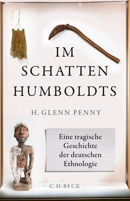 Abbildung von Penny, H. Glenn | Im Schatten Humboldts | 2019 | Eine tragische Geschichte der ...