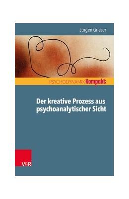Abbildung von Grieser | Der kreative Prozess aus psychoanalytischer Sicht | 1. Auflage 2020 | 2020