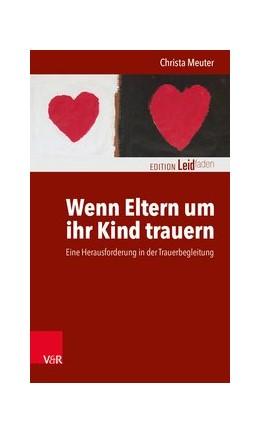Abbildung von Meuter | Wenn Eltern um ihr Kind trauern | 1. Auflage 2019 | 2019 | Eine Herausforderung in der Tr...