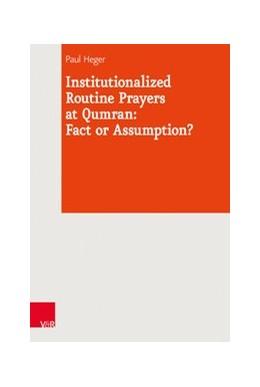 Abbildung von Heger / Levinson | Institutionalized Routine Prayers at Qumran: Fact or Assumption? | 1. Auflage | 2019 | beck-shop.de