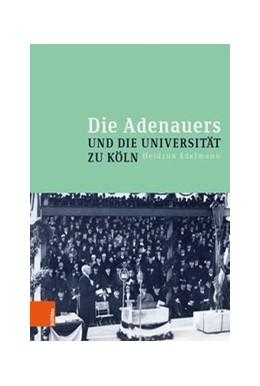 Abbildung von Edelmann | Die Adenauers und die Universität zu Köln | 1. Auflage | 2019 | beck-shop.de