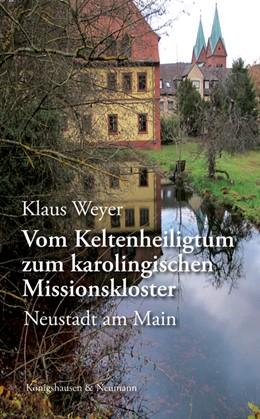Abbildung von Weyer | Vom Keltenheiligtum zum karolingischen Missionskloster | 2019 | Neustadt am Main