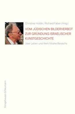 Abbildung von Holste / Faber   Vom jüdischen Bilderverbot zur Gründung israelischer Kunstgeschichte   2019   Zu Leben und Werk des Kunsthis...