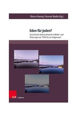 Abbildung von Hoenig / Wadle | Eden für jeden? | 1. Auflage | 2019 | Touristische Sehnsuchtsorte in... | Band 012