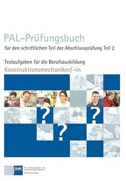 Abbildung von Pal | PAL-Prüfungsbuch für den schriftlichen Teil der Abschlussprüfung Teil 2 - Konstruktionsmechaniker/-in | 1. Auflage | 2018 | beck-shop.de