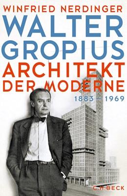 Abbildung von Nerdinger, Winfried | Walter Gropius | 2019 | Architekt der Moderne