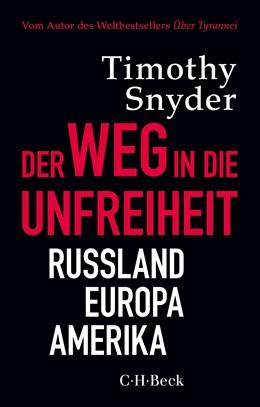 Abbildung von Snyder, Timothy | Der Weg in die Unfreiheit | 1., aktualisierte Auflage in der Reihe C.H.Beck Paperback | 2019 | Russland, Europa, Amerika | 6362