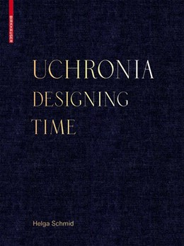 Abbildung von Schmid   Uchronia   2020   Designing Time