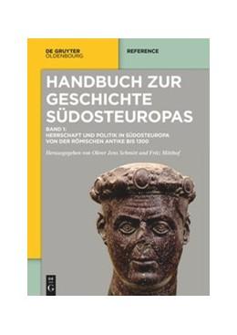 Abbildung von Schmitt / Schreiner / Mitthof | Handbuch zur Geschichte Südosteuropas | 2019 | Band 1: Herrschaft und Politik...
