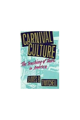 Abbildung von Twitchell | Carnival Culture | 1993 | The Trashing of Taste in Ameri...