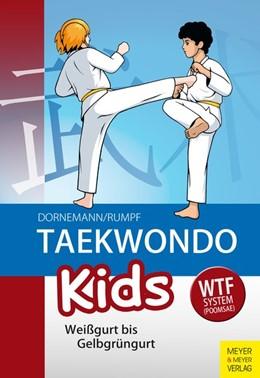 Abbildung von Dornemann / Rumpf   Taekwondo Kids   6. Auflage 2019   2019   Weißgurt bis Gelbgrüngurt