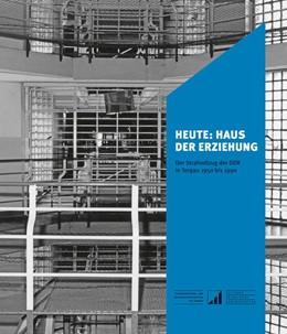 Abbildung von Oleschinski / Spohr   Heute: Haus der Erziehung   2019   Der Strafvollzug der DDR in To...