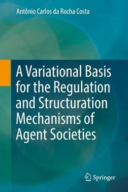 Abbildung von da Rocha Costa | A Variational Basis for the Regulation and Structuration Mechanisms of Agent Societies | 1. Auflage | 2019 | beck-shop.de