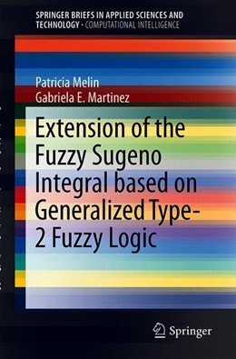 Abbildung von Melin / Martinez | Extension of the Fuzzy Sugeno Integral Based on Generalized Type-2 Fuzzy Logic | 1st ed. 2020 | 2019