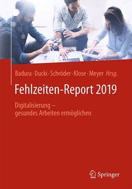 Abbildung von Badura / Ducki / Schröder / Klose / Meyer | Fehlzeiten-Report 2019 | 2019 | Digitalisierung - gesundes Arb... | 2019