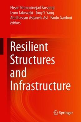 Abbildung von Noroozinejad Farsangi / Takewaki / Yang / Astaneh-Asl / Gardoni | Resilient Structures and Infrastructure | 1st ed. 2019 | 2019
