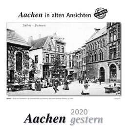 Abbildung von Aachen gestern 2020 | 2019 | Aachen in alten Ansichten