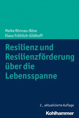 Abbildung von Rönnau-Böse / Fröhlich-Gildhoff | Resilienz und Resilienzförderung über die Lebensspanne | 2., aktualisierte Auflage | 2020