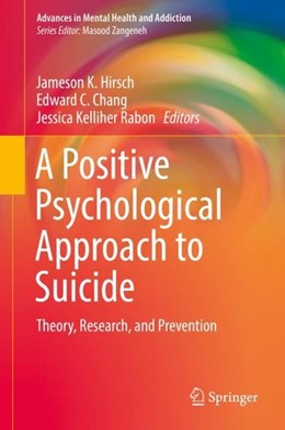 Abbildung von Hirsch / Chang / Kelliher Rabon | A Positive Psychological Approach to Suicide | 1st ed. 2018 | 2019 | Theory, Research, and Preventi...