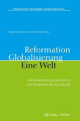 Abbildung von Herpich / Schnabel | Reformation. Globalisierung. Eine Welt. | 2019 | Die Verantwortung von Kirche u...