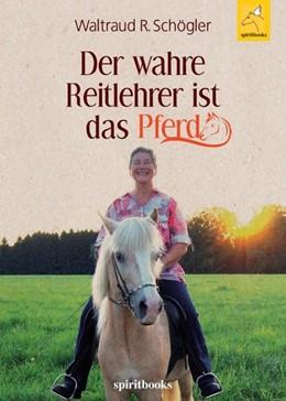 Abbildung von Schögler | Der wahre Reitlehrer ist das Pferd | 1 | 2019 | Glückliche Partnerschaft mit d...
