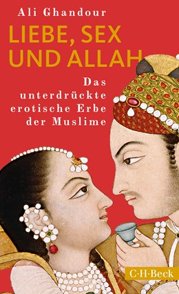 Abbildung von Ghandour, Ali   Liebe, Sex und Allah   1. Auflage   2019   6350   beck-shop.de